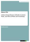 Tille, Rebecca: Arthur Schopenhauers Ästhetik in seinem Werk Die Welt als Wille und Vorstellung