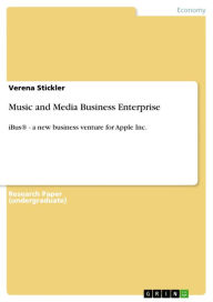 Music and Media Business Enterprise: iBus® - a new business venture for Apple Inc. - Verena Stickler