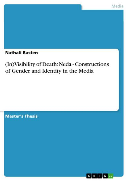 (In)Visibility of Death: Neda - Constructions of Gender and Identity in the Media - Nathali Basten