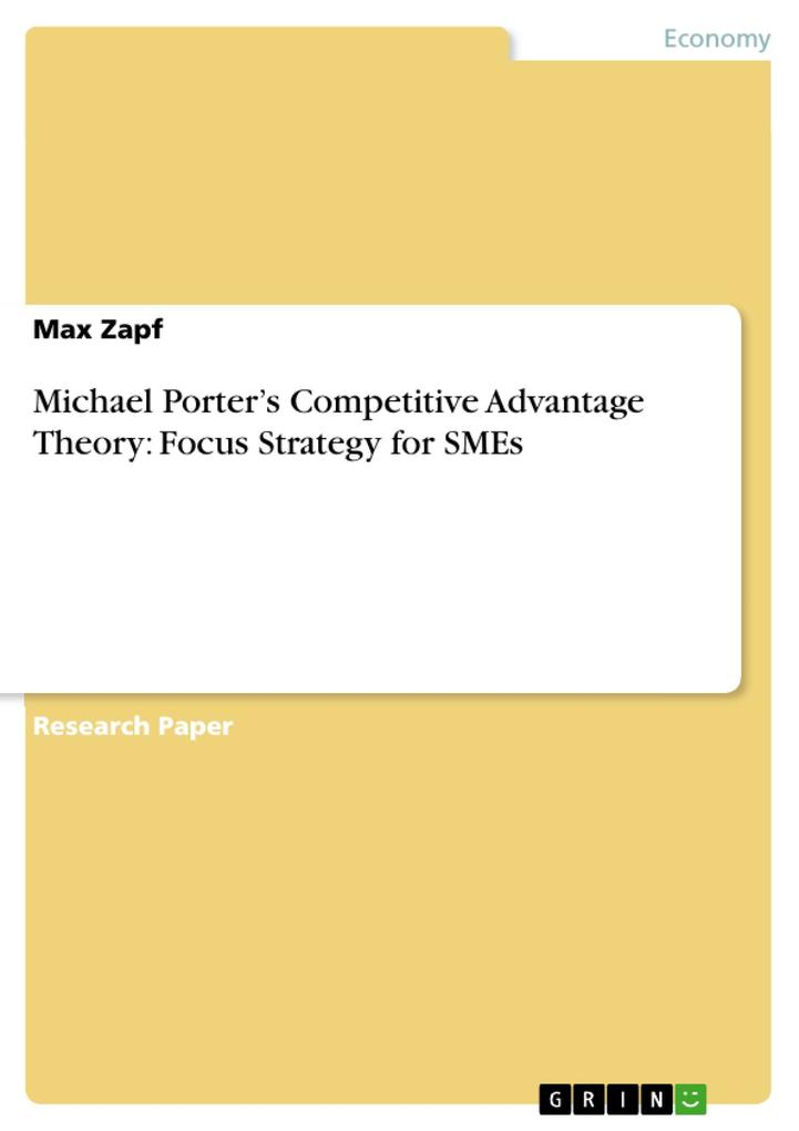 Michael Porter´s Competitive Advantage Theory: Focus Strategy for SMEs als eBook von Max Zapf - GRIN Publishing