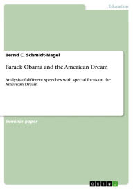 Barack Obama and the American Dream: Analysis of different speeches with special focus on the American Dream - Bernd C. Schmidt-Nagel