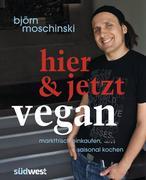 Moschinski, Björn: Hier jetzt vegan