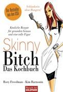 Rory Freedman;Kim Barnouin: Skinny Bitch - Das Kochbuch