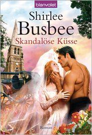Skandalöse Küsse: Roman - Shirlee Busbee, Ute-Christine Geiler