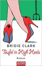 Teufel in High Heels: Roman - Bridie Clark, Martina Tichy