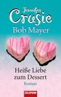 HeiBe Liebe zum Dessert - Bob Mayer, Elisabeth Liebl, Jennifer Crusie