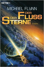 Der Fluss der Sterne: Roman - Michael Flynn, Andreas Brandhorst, Michael Manchu