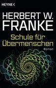 Franke, Herbert W.: Schule für Übermenschen