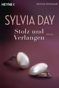 Stolz und Verlangen (Pride and Pleasure) - Sylvia Day