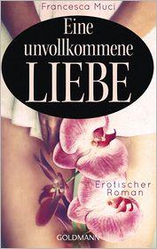 Eine unvollkommene Liebe: Erotischer Roman - Francesca Muci, Judith Schwaab