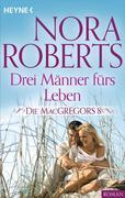 Roberts, Nora: Die MacGregors 8. Drei Männer fürs Leben