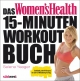 Das Women's Health 15-Minuten-Workout-Buch - Selene Yeager
