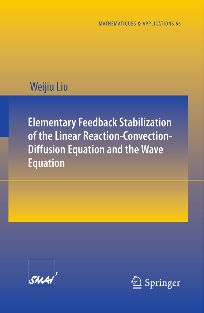 Elementary Feedback Stabilization of the Linear Reaction-Convection-Diffusion Equation and the Wave Equation als eBook von Weijiu Liu - Springer Berlin Heidelberg