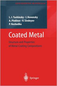 Coated Metal: Structure and Properties of Metal-Coating Compositions - Leonid Tushinsky, Iliya Kovensky, Alexandr Plokhov, Victor Sindeyev, Peter Reshedko