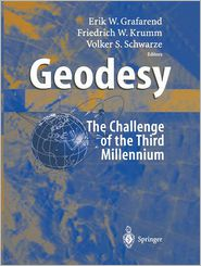 Geodesy - the Challenge of the 3rd Millennium - Erik W. Grafarend (Editor), Friedrich W. Krumm (Editor), Volker S. Schwarze (Editor)