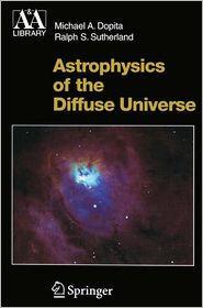 Astrophysics of the Diffuse Universe - Michael A. Dopita, Ralph S. Sutherland