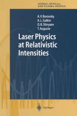 Laser Physics at Relativistic Intensities - Andrew V. Borovsky, A.L. Galkin, O.B. Shiryaev