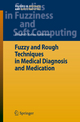 Fuzzy and Rough Techniques in Medical Diagnosis and Medication - Elisabeth Rakus-Andersson
