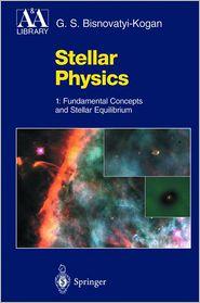 Stellar Physics: 1: Fundamental Concepts and Stellar Equilibrium - G.S. Bisnovatyi-Kogan, M. Romanova, A.Y. Blinov