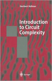Introduction to Circuit Complexity: A Uniform Approach - Heribert Vollmer