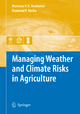 Managing Weather and Climate Risks in Agriculture - Mannava V.K. Sivakumar; Raymond P. Motha