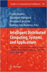 Intelligent Distributed Computing, Systems and Applications: Proceedings of the 2nd International Symposium on Intelligent Distributed Computing - IDC 2008, Catania, Italy, 2008 - Costin Badica (Editor), Giuseppe Mangioni (Editor), Vincenza Carchiolo (Editor), Dumitru Dan Burdescu (Editor)
