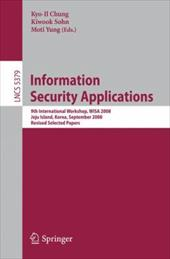 Information Security Applications: 9th International Workshop, WISA 2008, Jeju Island, Korea, September 23-25, 2008, Revised Selec - Chung, Kyo-Il / Sohn, Kiwook / Yung, Moti