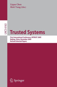 Trusted Systems: First International Conference, INTRUST 2009, Beijing, China, December 17-19, 2009. Proceedings - Liqun Chen