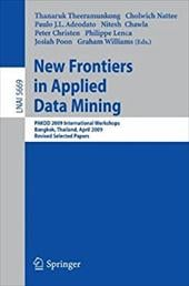 New Frontiers in Applied Data Mining: PAKDD 2009 International Workshops, Bangkok, Thailand, April 27-30, 2009, Revised Selected P - Theeramunkong, Thanaruk / Nattee, Cholwich / Adeodato, Paulo J. L.