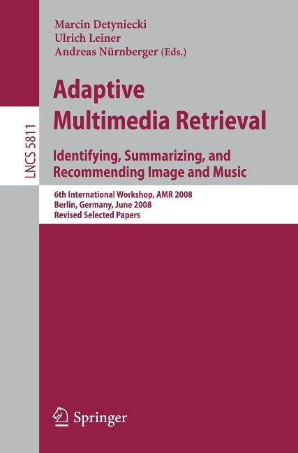 Adaptive Multimedia Retrieval: Identifying, Summarizing, and Recommending Image and Music - Detyniecki, Marcin