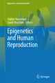 Epigenetics and Human Reproduction - Sophie Rousseaux; Saadi Khochbin