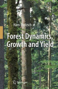 Forest Dynamics, Growth and Yield: From Measurement to Model - Hans Pretzsch