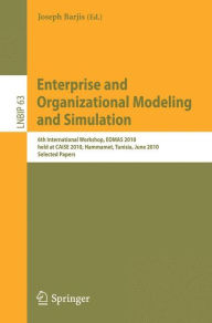 Enterprise and Organizational Modeling and Simulation: 6th International Workshop, EOMAS 2010, held at CAiSE 2010, Hammamet, Tunisia, June 7-8, 2010, Selected Papers - Joseph Barjis