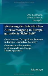 Steuerung Der Betrieblichen Altersversorgung in Europa: Garantierte Sicherheit?: Governance of Occupational Pensions in Europe: Gu - Kaufmann, Otto / Hennion, Sylvie