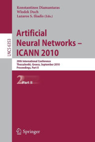 Artificial Neural Networks - ICANN 2010: 20th International Conference, Thessaloniki, Greece, Septmeber 15-18, 2020, Proceedings, Part II - Konstantinos Diamantaras