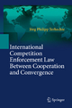 International Competition Enforcement Law Between Cooperation and Convergence - Jörg Philipp Terhechte