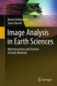 Image Analysis in Earth Sciences: Microstructures and Textures of Earth Materials - Renee Heilbronner