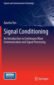 Signal Conditioning: An Introduction to Continuous Wave Communication and Signal Processing - Apurba Das