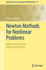 Newton Methods for Nonlinear Problems: Affine Invariance and Adaptive Algorithms Peter Deuflhard Author