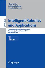 Intelligent Robotics and Applications: 5th International Conference, ICIRA 2012, Montreal, Canada, October 3-5, 2012, Proceedings,