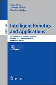Intelligent Robotics and Applications: 5th International Conference, ICIRA 2012, Montreal, Canada, October 3-5, 2012, Proceedings, Part III