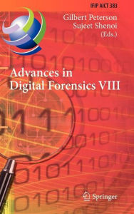 Advances in Digital Forensics VIII: 8th IFIP WG 11.9 International Conference on Digital Forensics, Pretoria, South Africa, January 3-5, 2012, Revised Selected Papers - Gilbert Peterson