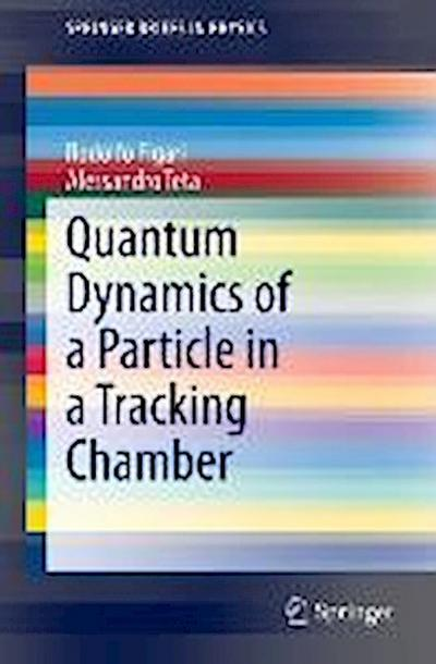 Quantum Dynamics of a Particle in a Tracking Chamber - Rodolfo Figari