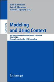 Modeling and Using Context: 8th International and Interdisciplinary Conference, CONTEXT 2013, Annecy, France, October 28 - 31, 2013, Proceedings