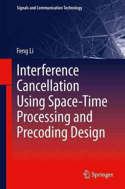 Interference Cancellation Using Space-Time Processing and Precoding Design - Li Feng