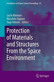 Protection of Materials and Structures From the Space Environment - Jacob Kleiman