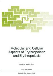Molecular and Cellular Aspects of Erythropoietin and Erythropoiesis - Ivan N. Rich (Editor)