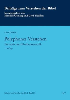 BeitrÃge zum Verstehen der Bibel: Polyphones Verstehen - EntwÃrfe zur Bibelhermeneutik - TheiÃen, Gerd