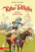 Bernd Schreiber: Ritter Tollkühn: Ritter Tollkühn und der goldene Dings