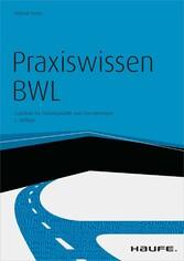 Praxiswissen BWL - mit Arbeitshilfen online - Crashkurs für Führungskräfte und Quereinsteiger - Helmut Geyer